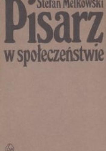 Okładka książki Pisarz w społeczeństwie Stefan Melkowski