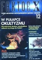 Okładka książki Faktor X Twoje archiwum niewyjaśnionych zjawisk i zdarzeń, nr 12 Redakcja magazynu Faktor X