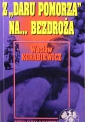 Okładka książki Z Daru Pomorza na ... bezdroża Wacław Korabiewicz