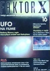 Okładka książki Faktor X Twoje archiwum niewyjaśnionych zjawisk i zdarzeń, nr 16 Redakcja magazynu Faktor X