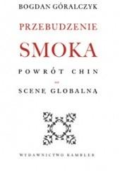 Okładka książki Przebudzenie smoka. Powrót Chin na scenę globalną Bogdan Góralczyk