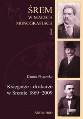 Okładka książki Księgarze i drukarze w Śremie 1869-2009 Danuta Płygawko