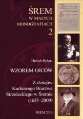 Okładka książki Wzorem ojców. Z dziejów Kurkowego Bractwa Strzeleckiego w Śremie (1635-2009) Henryk Rykert