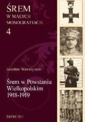 Okładka książki Śrem w Powstaniu Wielkopolskim 1918-1919 Jarosław Wawrzyniak