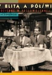 Okładka książki Między elitą a półświatkiem. Życie codzienne w przedwojennej Polsce Bartłomiej Kaczorowski