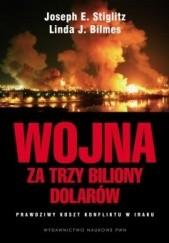 Okładka książki Wojna za trzy biliony dolarów. Prawdziwy koszt konfliktu w Iraku. Joseph E. Stiglitz