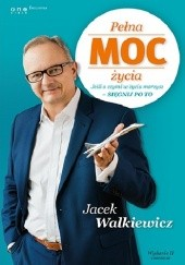 Okładka książki Pełna moc życia Jacek Walkiewicz