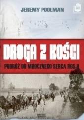 Okładka książki Droga z kości. Podróż do mrocznego serca Rosji Jeremy Poolman