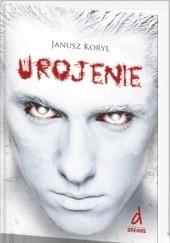 Okładka książki Urojenie Janusz Koryl