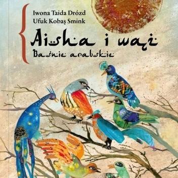 Okładka książki Aisha i wąż. Baśnie arabskie Iwona Taida Drózd,Ufuk Kobas Smink