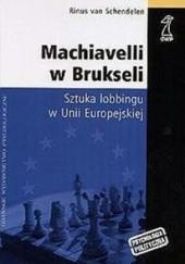 Okładka książki Machiavelli w Brukseli. Sztuka lobbingu w Unii Europejskiej Rinus van Schendelen