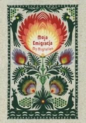 Okładka książki Moja Emigracja. My Migration praca zbiorowa