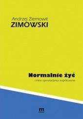 Okładka książki Normalnie żyć i inne opowiadania współczesne Andrzej Ziemowit Zimowski