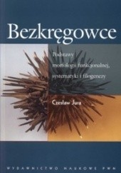 Okładka książki Bezkręgowce. Podstawy morfologii funkcjonalnej, systematyki i filogenezy Czesław Jura