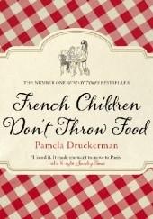 Okładka książki French Children Don't Throw Food Pamela Druckerman