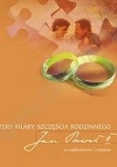 Okładka książki Cztery filary szczęścia rodzinnego. Jan Paweł II o małżeństwie i rodzinie Jan Paweł II
