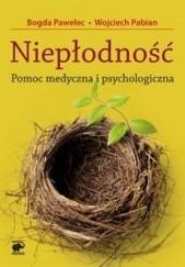 Okładka książki Niepłodność. Pomoc medyczna i psychologiczna Bogda Pawelec,Wojciech Pabian