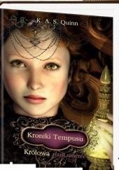 Okładka książki Kroniki Tempusu: Królowa musi umrzeć K. A. S. Quinn