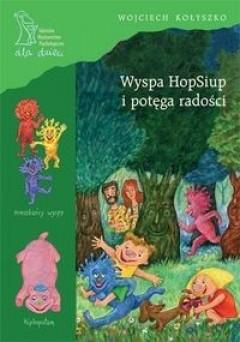Okładka książki Wyspa HopSiup i potęga radości Wojciech Kołyszko