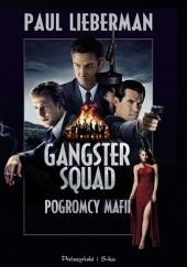 Okładka książki Gangster Squad. Pogromcy mafii Paul Lieberman