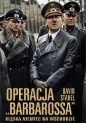 """Okładka książki Operacja """"Barbarossa"""". Klęska Niemiec na Wschodzie David Stahel"""