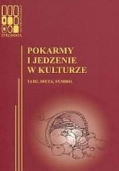 Okładka książki Pokarmy i jedzenie w kulturze. Tabu, dieta, symbol Katarzyna Łeńska-Bąk