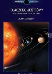 Okładka książki Dlaczego jesteśmy. Cud powstania życia na Ziemi John Gribbin