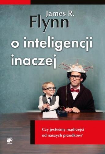Okładka książki O inteligencji inaczej. Czy jesteśmy mądrzejsi od naszych przodków? James R. Flynn