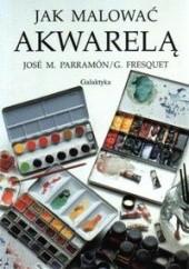 Okładka książki Jak malować akwarelą Jose M. Parramon