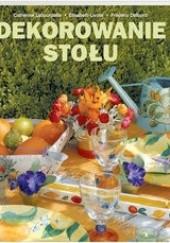 Okładka książki Dekorowanie stołu Catherine Labourdette,Frédéric Delbord,Élisabeth Livolsi
