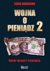 Okładka książki Wojna o pieniądz 2. Świat władzy pieniądza Song Hongbing