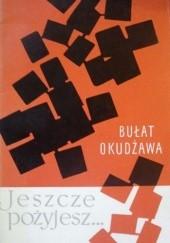 Okładka książki Jeszcze pożyjesz... Bułat Okudżawa