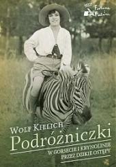 Okładka książki Podróżniczki. W gorsecie i krynolinie przez dzikie ostępy Wolf Kielich
