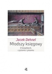 Okładka książki Młodszy księgowy. O książkach, czytaniu i pisaniu Jacek Dehnel