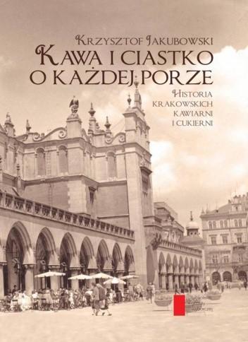 Okładka książki Kawa i ciastko o każdej porze Krzysztof Jakubowski
