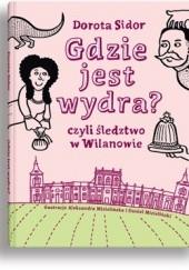 Okładka książki Gdzie jest wydra? czyli śledztwo w Wilanowie Daniel Mizieliński,Aleksandra Mizielińska,Dorota Sidor