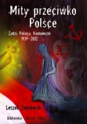 Okładka książki Mity przeciwko Polsce. Żydzi, Polacy, Komunizm. 1939-2012 Leszek Żebrowski