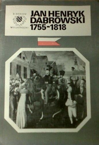 Okładka książki Jan Henryk Dąbrowski 1755 - 1818 Marek Rezler