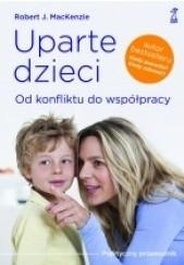 Okładka książki Uparte dzieci. Od konfliktu do współpracy Robert J. MacKenzie