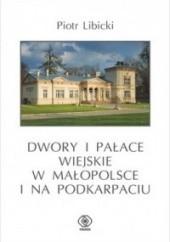 Okładka książki Dwory i pałace wiejskie w Małopolsce i na Podkarpaciu Piotr Libicki