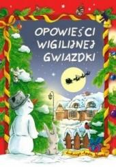 Okładka książki Opowieści wigilijnej gwiazdki Hanna Kowalska-Pamięta,Lech Zaciura,Danuta Zawadzka,Mariusz Niemycki,Renata Opala