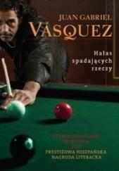 Okładka książki Hałas spadających rzeczy Juan Gabriel Vásquez