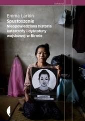 Okładka książki Spustoszenie. Nieopowiedziana historia katastrofy i dyktatury wojskowej w Birmie Emma Larkin
