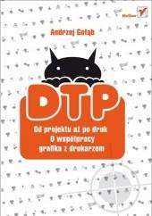 Okładka książki DTP. Od projektu aż po druk. O współpracy grafika z drukarzem Andrzej Gołąb