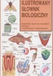 Okładka książki Ilustrowany słownik biologiczny - organizmy żywe we wszelkich formach z ilustracjami i objaśnieniami Neil Curtis