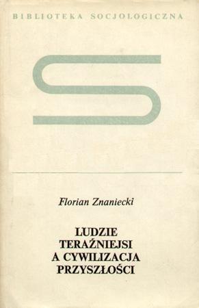 Okładka książki Ludzie teraźniejsi a cywilizacja przyszłości Florian Znaniecki
