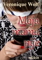 Okładka książki Moja mama pije Veronique Wolf