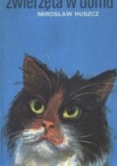 Okładka książki Zwierzęta w domu Mirosław Huszcz