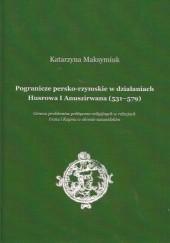 Okładka książki Pogranicze persko-rzymskie w działaniach Husrowa I Anuszirwana (531-579) Katarzyna Maksymiuk
