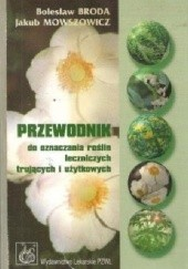Okładka książki Przewodnik do oznaczania roślin leczniczych, trujących i użytkowych Jakub Mowszowicz,Bolesław Broda